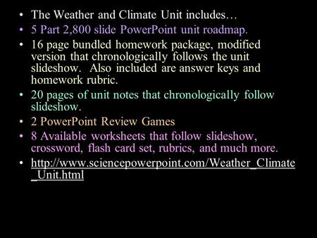 The Weather and Climate Unit includes… 5 Part 2,800 slide PowerPoint unit roadmap. 16 page bundled homework package, modified version that chronologically.