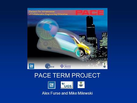 PACE TERM PROJECT Alex Furse and Mike Milewski. As Design Engineers we were responsible for the design of a deck lid (trunk) of a new automobile. The.