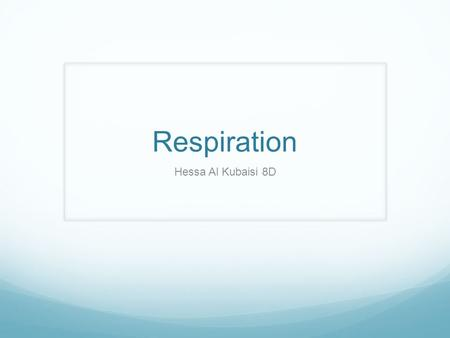 Respiration Hessa Al Kubaisi 8D. Cellular Respiration Cellular Respiration is a set of metabolic processes that take place in the cells of organisms to.