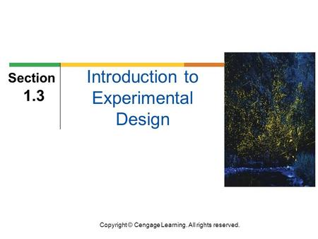 Copyright © Cengage Learning. All rights reserved. Section 1.3 Introduction to Experimental Design.