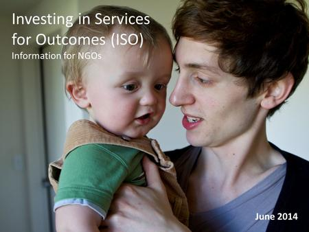 Investing in Services for Outcomes (ISO) Information for NGOs June 2014.