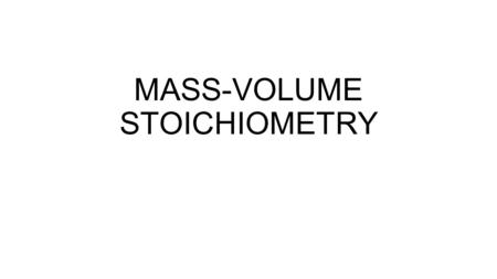 MASS-VOLUME STOICHIOMETRY