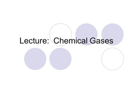 Lecture: Chemical Gases. Carbon Dioxide (CO 2 ): A colorless odorless gas that does not aid in combustion. A burning flame will go out.