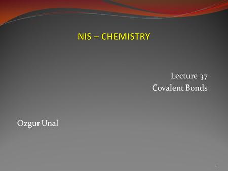 Lecture 37 Covalent Bonds Ozgur Unal 1.  What type of bond exist between the ions?  NaClMgCl2Ca3(PO4)2 2  Are the following compounds ionic compounds?