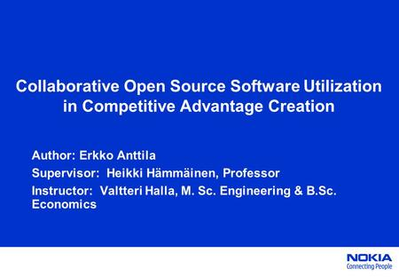 Collaborative Open Source Software Utilization in Competitive Advantage Creation Author: Erkko Anttila Supervisor: Heikki Hämmäinen, Professor Instructor: