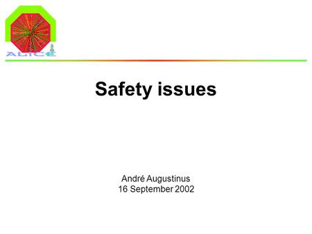 André Augustinus 16 September 2002 Safety issues.