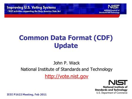 IEEE P1622 Meeting, Feb 2011 Common Data Format (CDF) Update John P. Wack National Institute of Standards and Technology