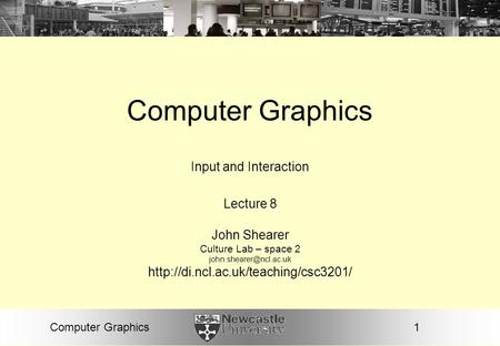 1Computer Graphics Input and Interaction Lecture 8 John Shearer Culture Lab – space 2