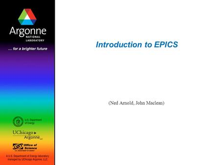 Introduction to EPICS (Ned Arnold, John Maclean).