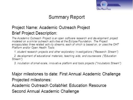 Summary Report Project Name: Academic Outreach Project Brief Project Description: The Academic Outreach Project is an open software research and development.