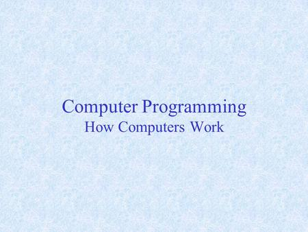Computer Programming How Computers Work