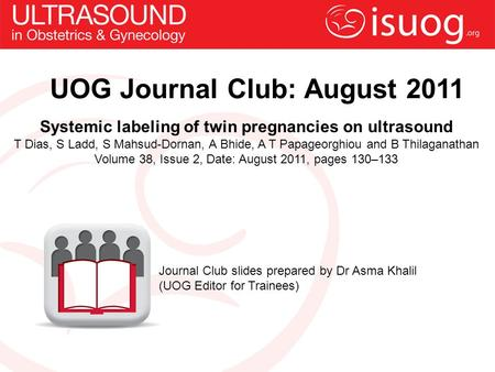 UOG Journal Club: August 2011 Systemic labeling of twin pregnancies on ultrasound T Dias, S Ladd, S Mahsud-Dornan, A Bhide, A T Papageorghiou and B Thilaganathan.