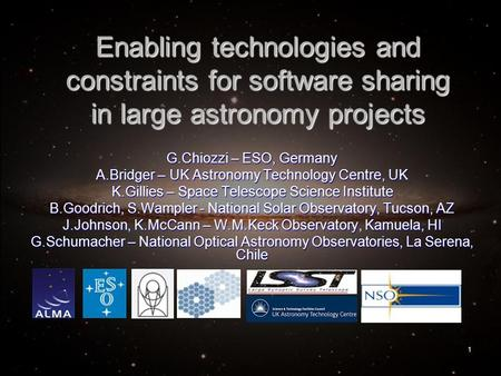 1 Enabling technologies and constraints for software sharing in large astronomy projects G.Chiozzi – ESO, Germany A.Bridger – UK Astronomy Technology Centre,
