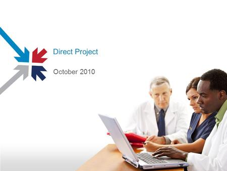 Direct Project October 2010. Direct Project A project to create the set of standards and services that with a policy framework enable simple, directed,