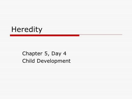 Heredity Chapter 5, Day 4 Child Development. The Basic Rules of Heredity  Heredity is the passing on, or transmission, of biological traits from parent.
