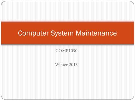 COMP1050 Winter 2015 Computer System Maintenance.