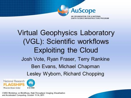 AN ORGANISATION FOR A NATIONAL EARTH SCIENCE INFRASTRUCTURE PROGRAM Virtual Geophysics Laboratory (VGL): Scientific workflows Exploiting the Cloud Josh.