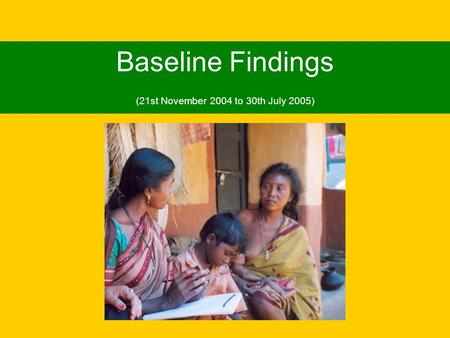 Baseline Findings (21st November 2004 to 30th July 2005)