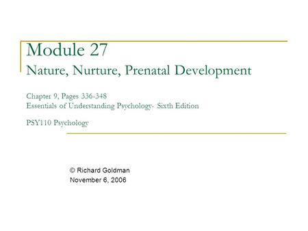 Module 27 Nature, Nurture, Prenatal Development Chapter 9, Pages 336-348 Essentials of Understanding Psychology- Sixth Edition PSY110 Psychology © Richard.