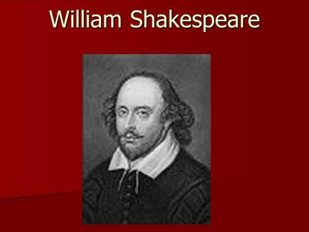 William Shakespeare. Born April 23, 1564 in Stratford-on-Avon Born April 23, 1564 in Stratford-on-Avon.