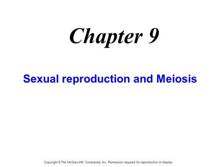 Copyright © The McGraw-Hill Companies, Inc. Permission required for reproduction or display. Chapter 9 Sexual reproduction and Meiosis.