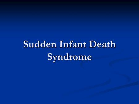 Sudden Infant Death Syndrome. CONTINUITY CLINIC Objectives Describe possible etiologic mechanisms for sudden infant death syndrome (SIDS). Describe possible.