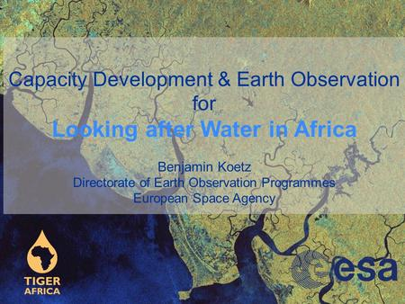 Capacity Development & Earth Observation for Looking after Water in Africa Benjamin Koetz Directorate of Earth Observation Programmes European Space Agency.