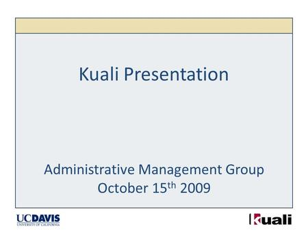 Kuali Presentation Administrative Management Group October 15 th 2009.