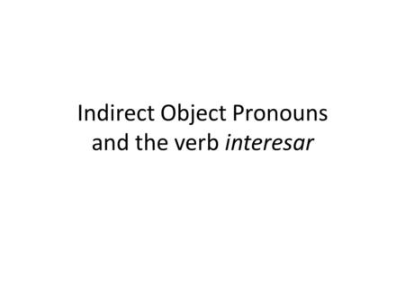 Indirect Object Pronouns and the verb interesar. What does a pronoun do?