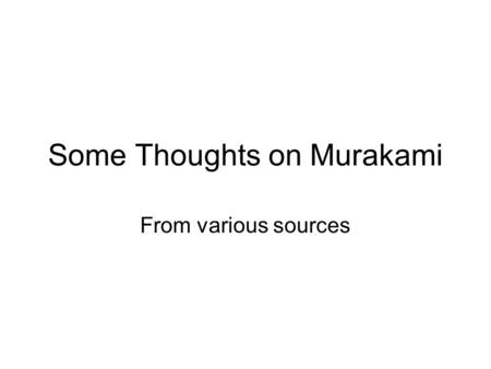 Some Thoughts on Murakami From various sources. Alienation Alienation is key to Murakami's books and from them one comes to understand Japan a little.