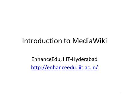 Introduction to MediaWiki EnhanceEdu, IIIT-Hyderabad  1.