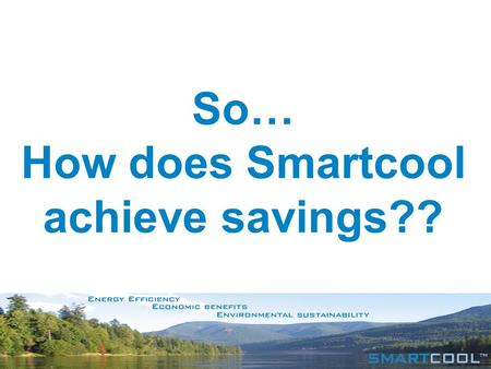 So… How does Smartcool achieve savings??.  Compressors use 70% of the energy in refrigeration and air conditioning systems.  The cooling cycle is dynamic.