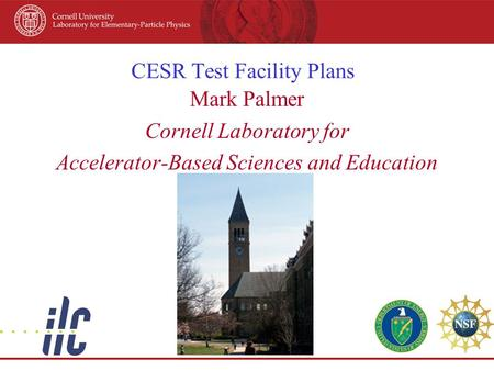 CESR Test Facility Plans Mark Palmer Cornell Laboratory for Accelerator-Based Sciences and Education.