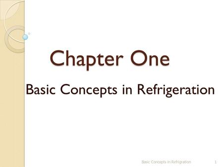 Chapter One Basic Concepts in Refrigeration Basic Concepts in Refrigration1.