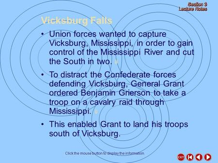 Vicksburg Falls Click the mouse button to display the information. Union forces wanted to capture Vicksburg, Mississippi, in order to gain control of the.