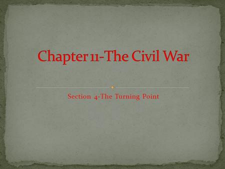 Section 4-The Turning Point. I can evaluate the importance of events at Vicksburg and Gettysburg.  I can describe how battles in Tennessee helped turn.
