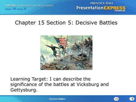 Chapter 15 Section 5 Decisive Battles Learning Target: I can describe the significance of the battles at Vicksburg and Gettysburg. Chapter 15 Section 5: