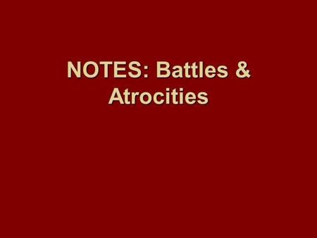NOTES: Battles & Atrocities 1.) Fort Sumter: April 12, 1861 a.) Federal fort (owned by Union) in Charleston, SC (Confederate territory) b.) By firing.
