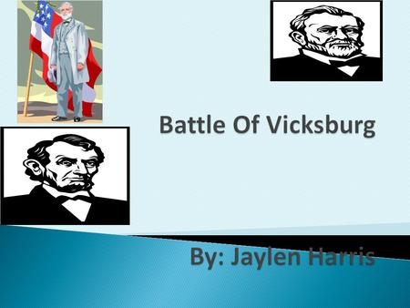 There was a battle called the Battle of Vicksburg this was a important part of the civil war. This battle was fought by the South and the North. The.
