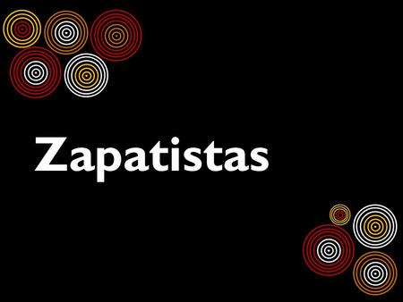 Zapatistas. Who are the Zapatistas?  A group of Mexicans who support improved rights & living conditions for Mexico's indigenous people  In the late.