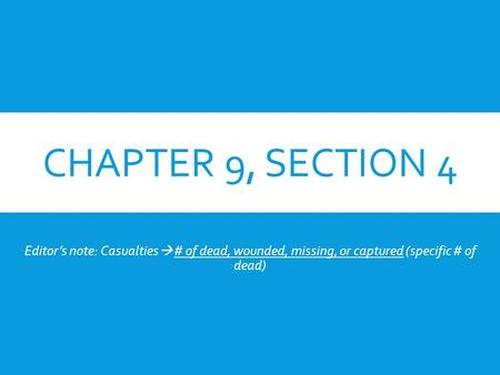 CHAPTER 9, SECTION 4 The Turning Point Editor's note: Casualties  # of dead, wounded, missing, or captured (specific # of dead)