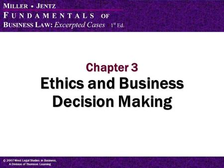 © 2007 West Legal Studies in Business, A Division of Thomson Learning Chapter 3 Ethics and Business Decision Making.