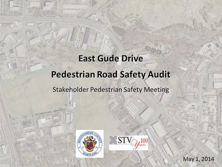 May 1, 2014 East Gude Drive Pedestrian Road Safety Audit Stakeholder Pedestrian Safety Meeting.