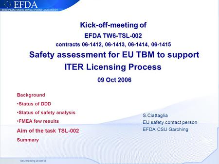 KoM meeting 09 Oct 06 Kick-off-meeting of EFDA TW6-TSL-002 contracts 06-1412, 06-1413, 06-1414, 06-1415 09 Oct 2006 Kick-off-meeting of EFDA TW6-TSL-002.