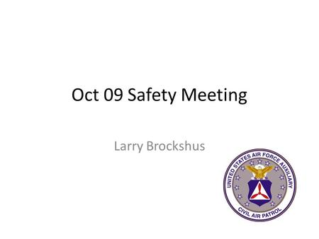 Oct 09 Safety Meeting Larry Brockshus. Overview Oct Sentinel – Wind of Change – Making Safety Work Sep 2009 Body and Aircraft Incidents New Safety Officer.