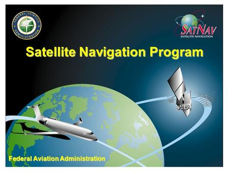 Satellite Navigation Program Federal Aviation Administration.