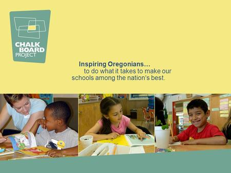 Inspiring Oregonians… to do what it takes to make our schools among the nation's best.