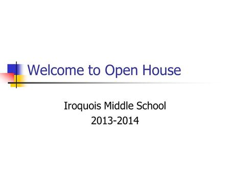 Welcome to Open House Iroquois Middle School 2013-2014.