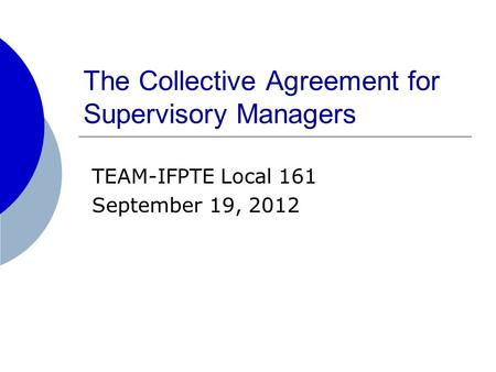 The Collective Agreement for Supervisory Managers TEAM-IFPTE Local 161 September 19, 2012.