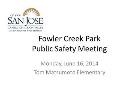 Fowler Creek Park Public Safety Meeting Monday, June 16, 2014 Tom Matsumoto Elementary.